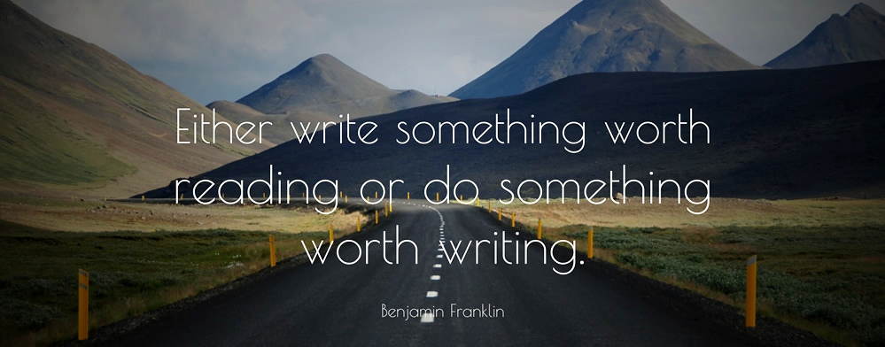 benjamin-Franklin-Quote-Either-write-something-worth-reading-or-do